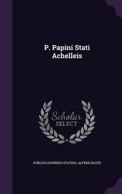 P. Papini Stati Achelleis by Publius Papinius Statius