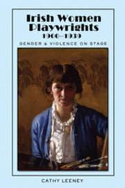Irish Women Playwrights 1900-1939 by Cathy Leeney