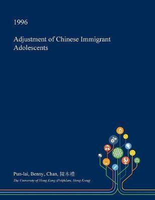 Adjustment of Chinese Immigrant Adolescents by Pun-Lai Benny Chan
