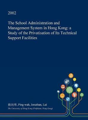 The School Administration and Management System in Hong Kong by Ping-Wah Jonathan Lai