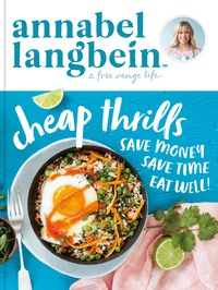 Annabel Langbein A Free Range Life: Cheap Thrills by Annabel Langbein image