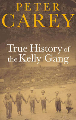 True History of the Kelly Gang (Commonwealth Prize Winner) (Booker Prize Winner) by Peter Carey