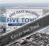 Five Days Walking the Five Towns by Marty Gervais