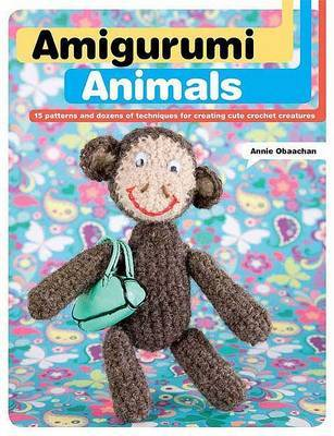 Amigurumi Animals: 15 Patterns and Dozens of Techniques for Creating Cute Crochet Creatures by Annie Obaachan image