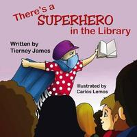 There's a Superhero in the Library by Tierney James