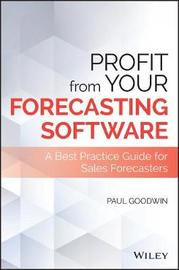 Profit From Your Forecasting Software by Paul Goodwin