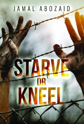 Starve or Kneel by Jamal Abozaid