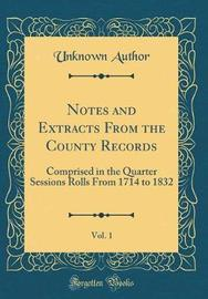 Notes and Extracts from the County Records, Vol. 1 by Unknown Author image