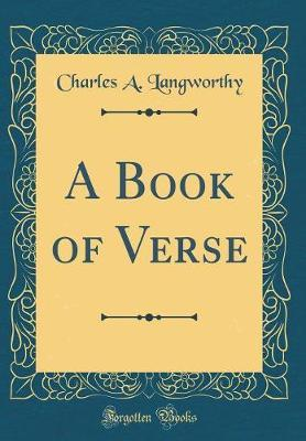 A Book of Verse (Classic Reprint) by Charles a Langworthy