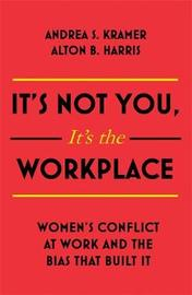 It's Not You, It's the Workplace by Alton B Harris