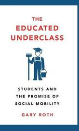 The Educated Underclass by Gary Roth