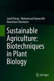 Sustainable Agriculture: Biotechniques in Plant Biology by Javid Parray