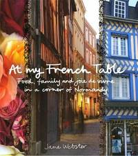 At My French Table: Food, Family and Joie De Vivre in a Corner of Normandy by Jane Webster image
