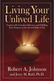 Living Your Unlived Life: Coping with Unrealized Dreams and Fulfilling Your Purpose in the Second Half of Life by Robert A. Johnson image