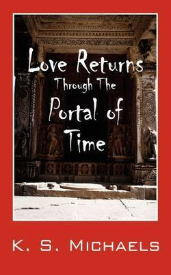 Love Returns Through the Portal of Time by K S Michaels