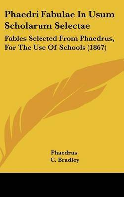Phaedri Fabulae In Usum Scholarum Selectae: Fables Selected From Phaedrus, For The Use Of Schools (1867) by . Phaedrus