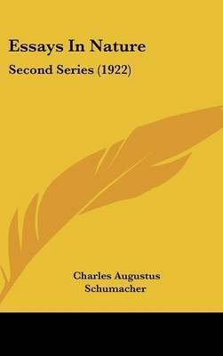 Essays in Nature: Second Series (1922) by Charles Augustus Schumacher