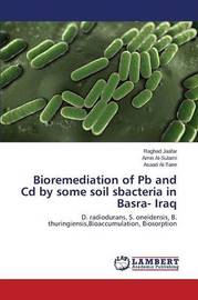 Bioremediation of PB and CD by Some Soil Sbacteria in Basra- Iraq by Jaafar Raghad