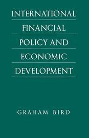 International Financial Policy and Economic Development by Graham Bird