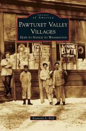 Pawtuxet Valley Villages by Raymond A Wolf