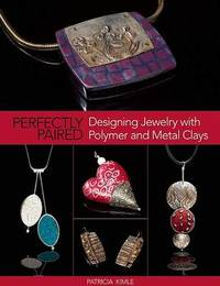 Perfectly Paired: Designing Jewelry with Polymer and Metal Clays by Patricia Kimle image
