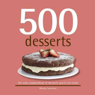 500 Desserts by Wendy Sweetser