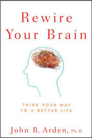 Rewire Your Brain by John B Arden image