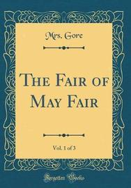 The Fair of May Fair, Vol. 1 of 3 (Classic Reprint) by Mrs Gore image
