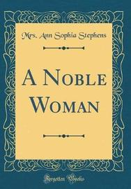 A Noble Woman (Classic Reprint) by Mrs Ann Sophia Stephens image