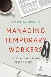 A Practical Guide to Managing Temporary Workers by Joseph Mack III