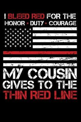 I Bleed Red for the honor duty courage my Cousin gives to the Thin Red Line by Firefighter Family