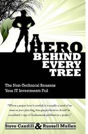 A Hero Behind Every Tree - The Non-Technical Reasons Your IT Investments Fail. by Russell Mullen