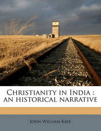 Christianity in India: An Historical Narrative by John William Kaye, Sir