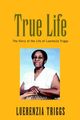 True Life by Luerenzia Triggs