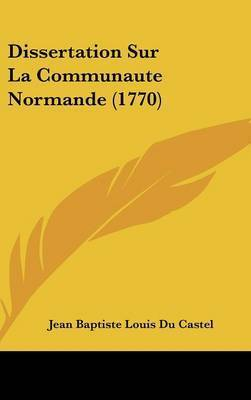 Dissertation Sur La Communaute Normande (1770) by Jean Baptiste Louis Du Castel