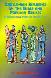 Babylonian Influence on the Bible and Popular Beliefs by A. Smythe Palmer