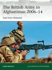 The British Army in Afghanistan 2006-14 by Leigh Neville