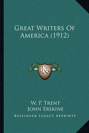 Great Writers of America (1912) Great Writers of America (1912) by John Erskine