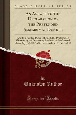 An Answer to the Declaration of the Pretended Assembly at Dundee by Unknown Author