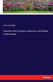 A Narrative of the Transactions, Imprisonment, and Sufferings of John Connolloy by John Connolly image