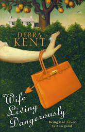Wife Living Dangerously by Debra Kent