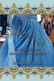 Islam and the West by Mushtaq K Lodi