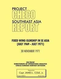 Project CHECO Southeast Asia by James L Cole Jr
