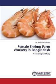Female Shrimp Farm Workers in Bangladesh by Rahman Sk Mashudur