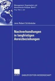 Nachverhandlungen in Langfristigen Anreizbeziehungen by Jens Robert Sch Ndube