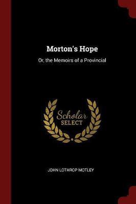 Morton's Hope by John Lothrop Motley