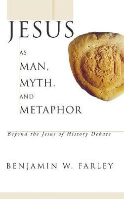 Jesus as Man, Myth, and Metaphor by Benjamin W. Farley image