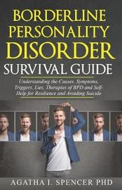 Borderline Personality Disorder Survival Guide by Agatha I Spencer Phd