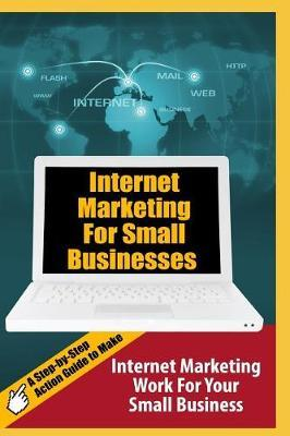 Internet Marketing For Small Businesses by Maurice Chavez