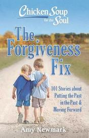Chicken Soup for the Soul: The Forgiveness Fix by Amy Newmark